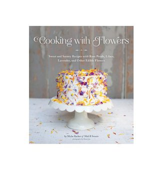 Sweet and Savory Recipes with Rose Petals, Lilacs, Lavender, and Other Edible Flowers by Miche Bacher, Photographs Miana Jun, Quirk Books, April 2013