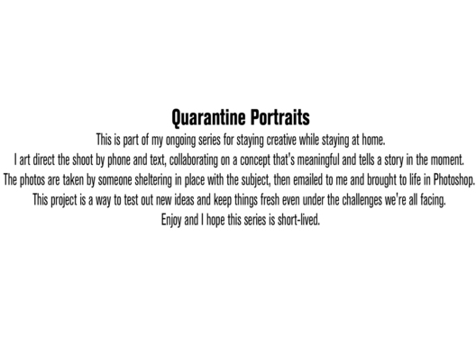 Covid 19 Quarantine Portraits, Art Directed remote portraits from the world on lock down.